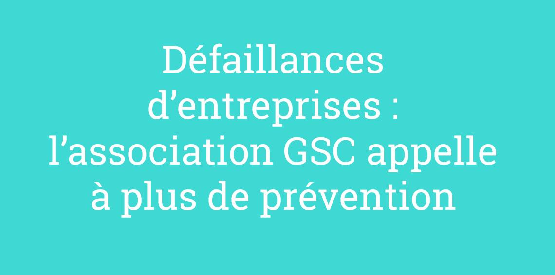 Défaillances d'entreprises : l'association GSC appelle à plus de prévention